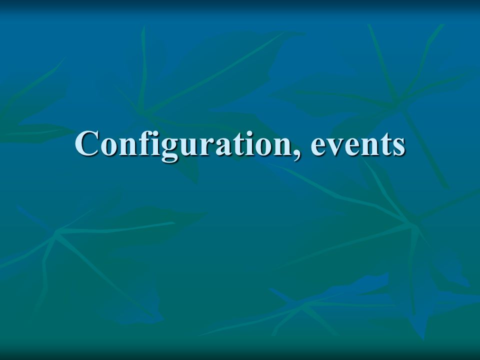 Configuration, events