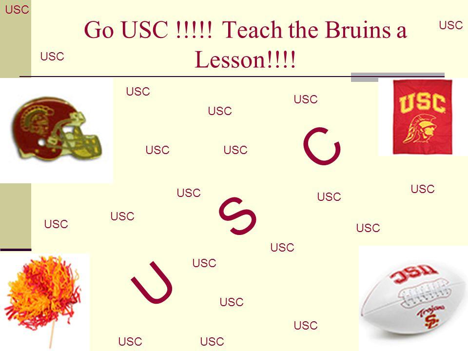 Go USC !!!!! Teach the Bruins a Lesson!!!! U S C