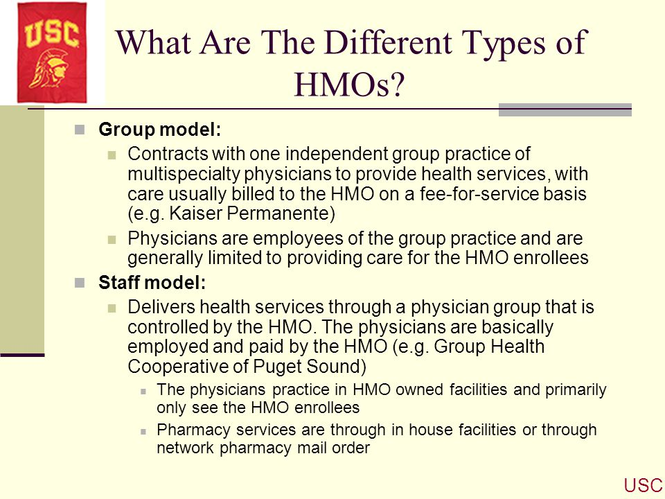 What Are The Different Types of HMOs? Group model: Contracts with one independent group practice of multispecialty physicians to provide health servic