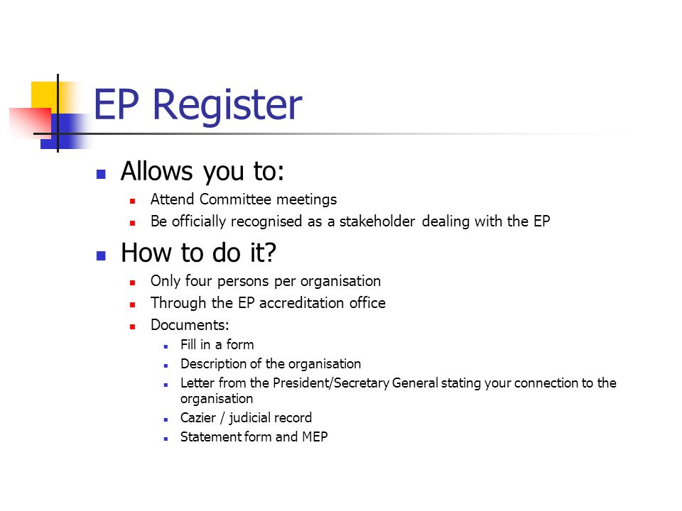 EP Register Allows you to: Attend Committee meetings Be officially recognised as a stakeholder dealing with the EP How to do it.