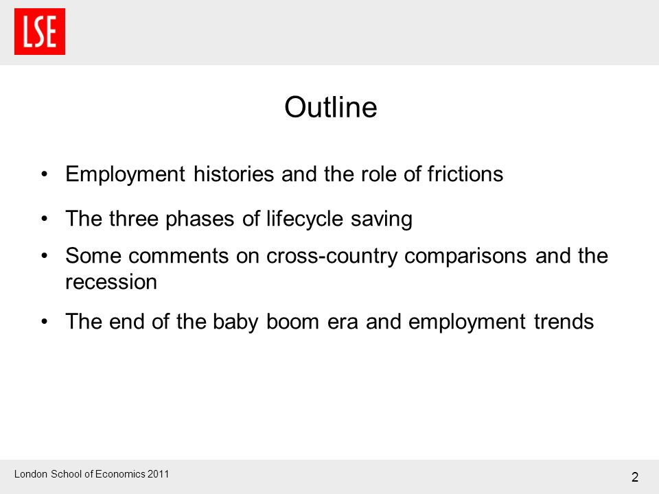 London School of Economics 2011 2 Outline Employment histories and the role of frictions The three phases of lifecycle saving Some comments on cross-c