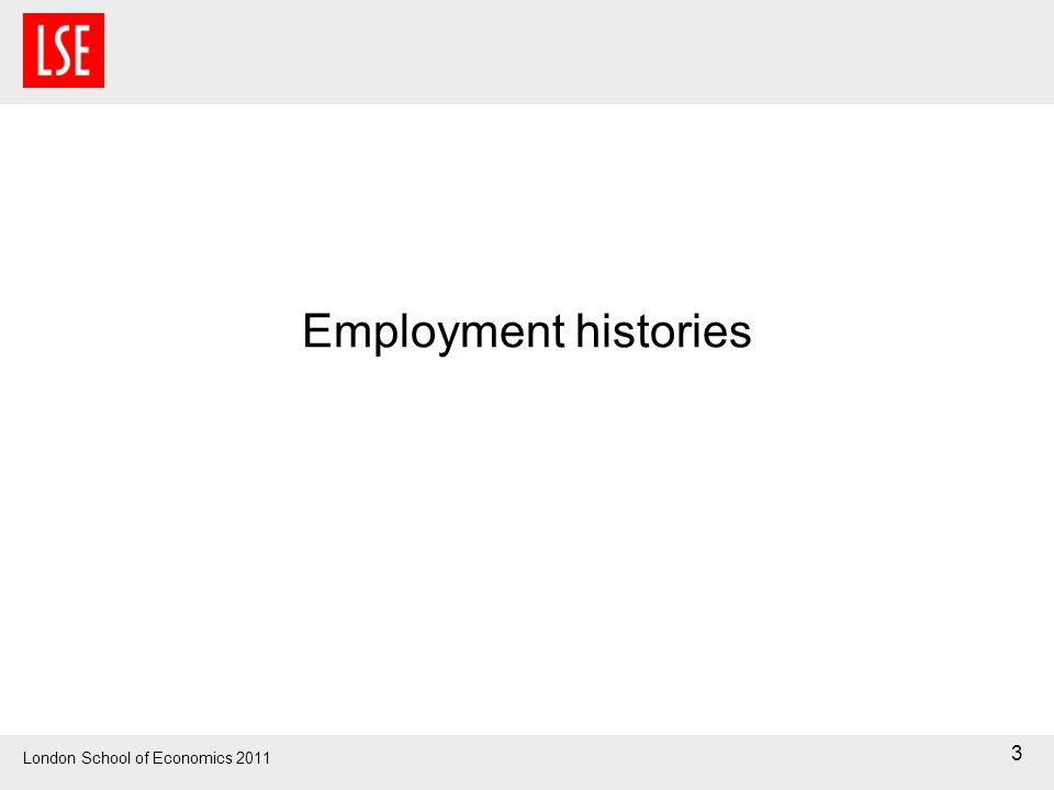 London School of Economics 2011 3 Employment histories
