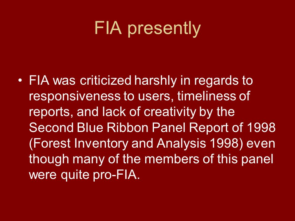 FIA presently FIA was criticized harshly in regards to responsiveness to users, timeliness of reports, and lack of creativity by the Second Blue Ribbo