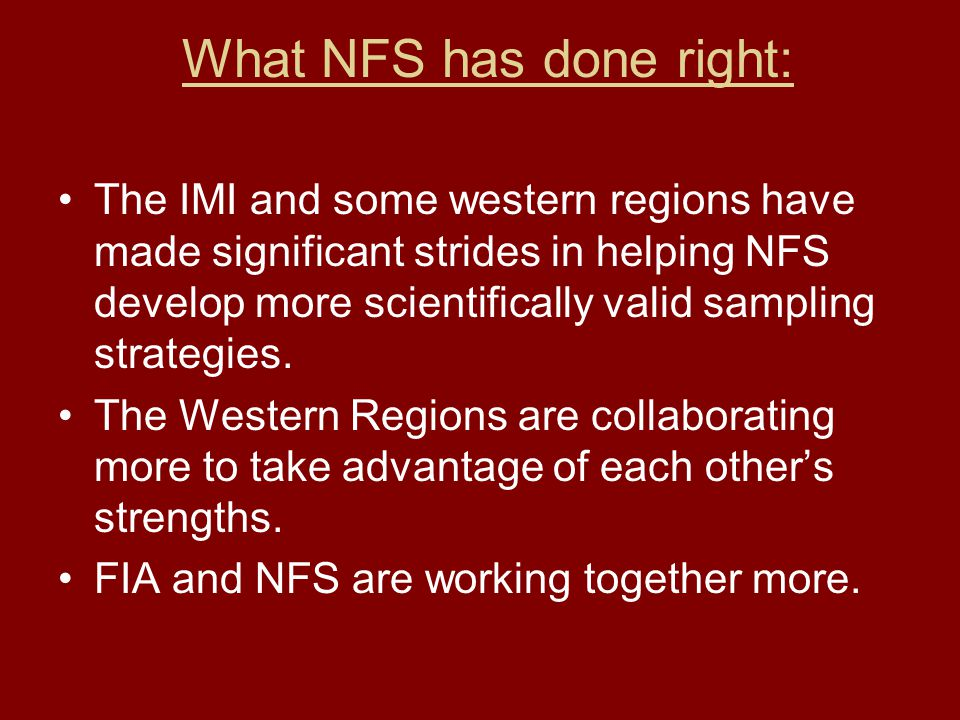 What NFS has done right: The IMI and some western regions have made significant strides in helping NFS develop more scientifically valid sampling stra
