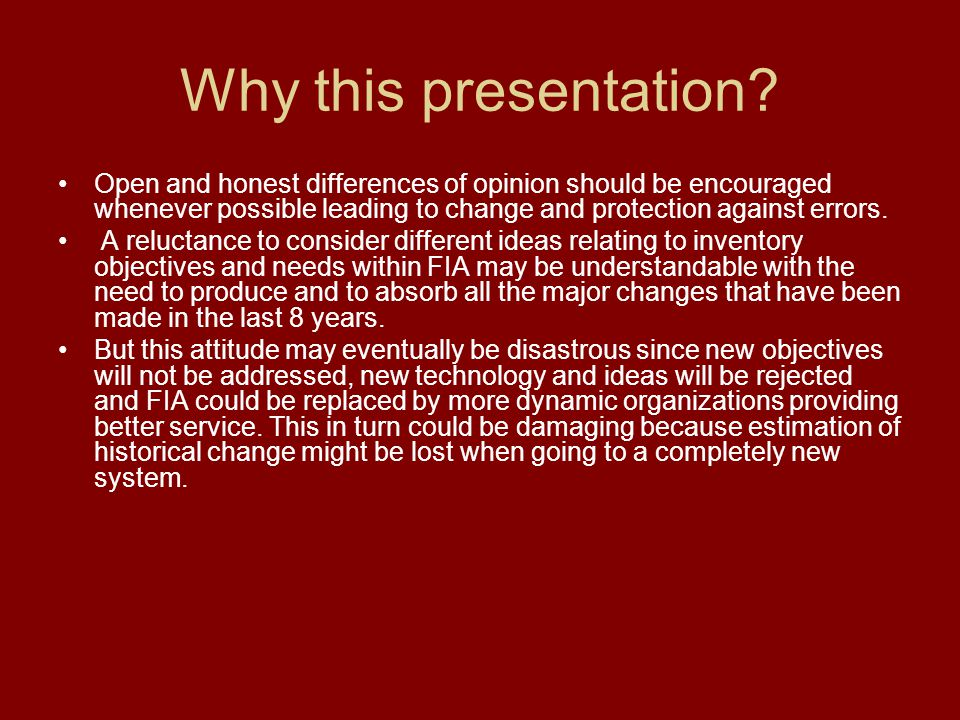 Why this presentation? Open and honest differences of opinion should be encouraged whenever possible leading to change and protection against errors.