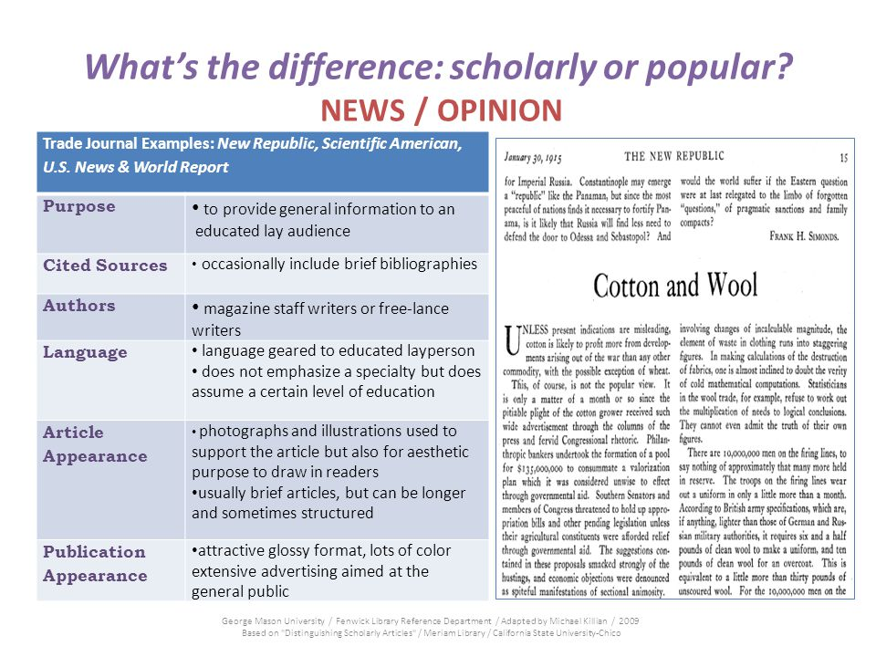 Whats the difference: scholarly or popular? NEWS / OPINION Trade Journal Examples: New Republic, Scientific American, U.S. News & World Report Purpose