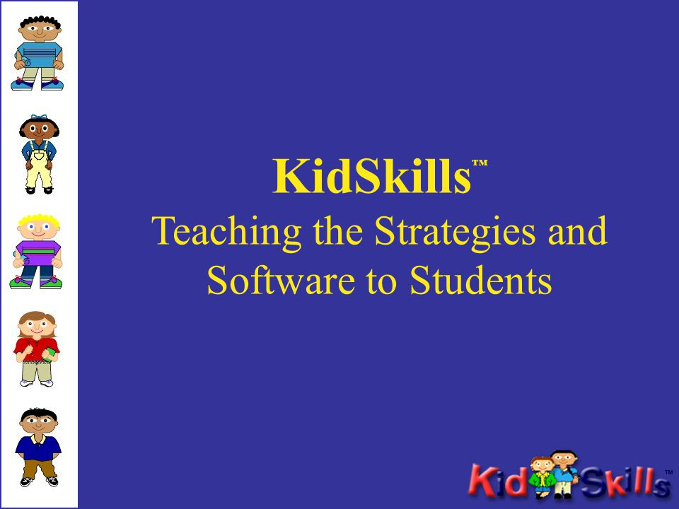KidSkills Teaching the Strategies and Software to Students