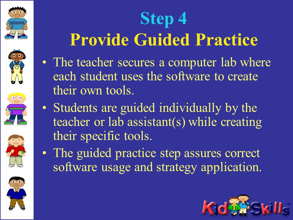 Step 4 Provide Guided Practice The teacher secures a computer lab where each student uses the software to create their own tools.