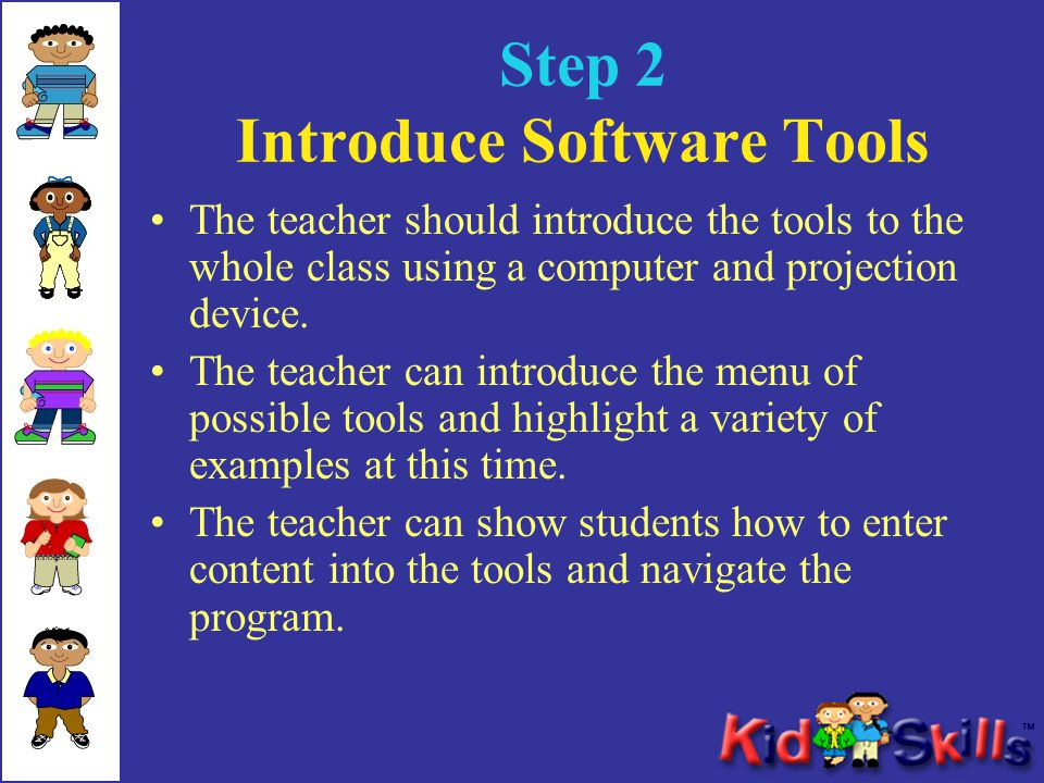 Step 2 Introduce Software Tools The teacher should introduce the tools to the whole class using a computer and projection device. The teacher can intr