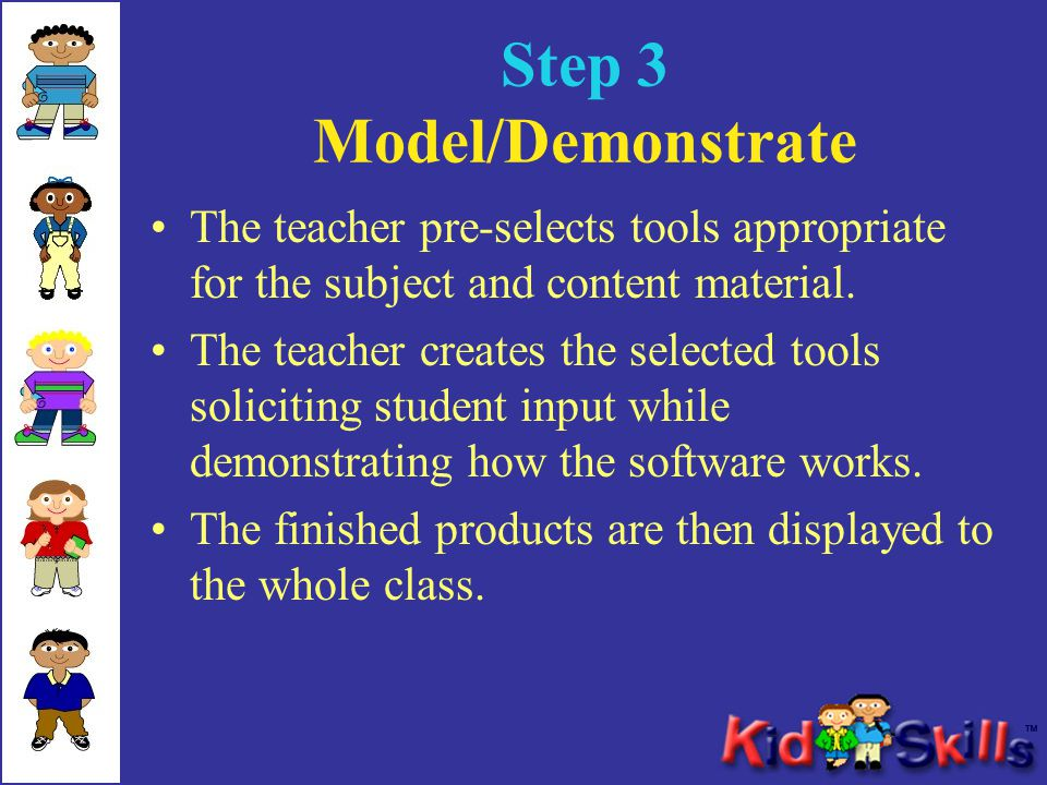 Step 3 Model/Demonstrate The teacher pre-selects tools appropriate for the subject and content material. The teacher creates the selected tools solici