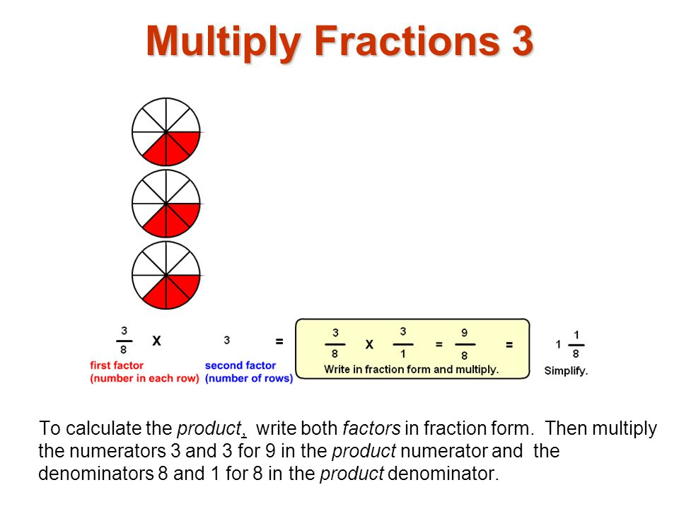 Multiply Fractions 4 The product 9 / 8 can be written in mixed form 1 1 / 8