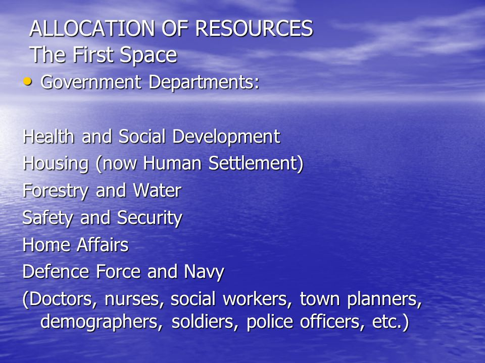 ALLOCATION OF RESOURCES The First Space Government Departments: Government Departments: Health and Social Development Housing (now Human Settlement) F