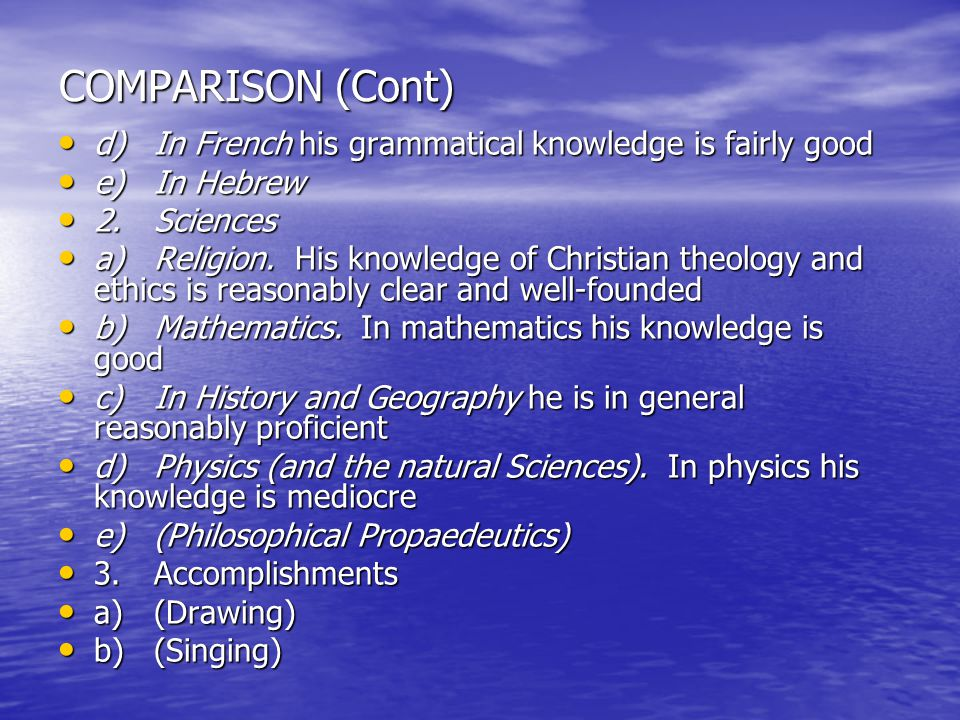 COMPARISON (Cont) d)In French his grammatical knowledge is fairly good d)In French his grammatical knowledge is fairly good e)In Hebrew e)In Hebrew 2.Sciences 2.Sciences a)Religion.