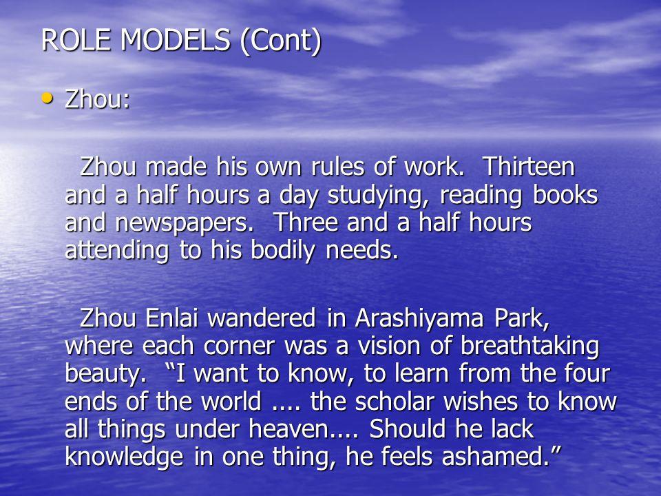 ROLE MODELS (Cont) Zhou: Zhou: Zhou made his own rules of work.