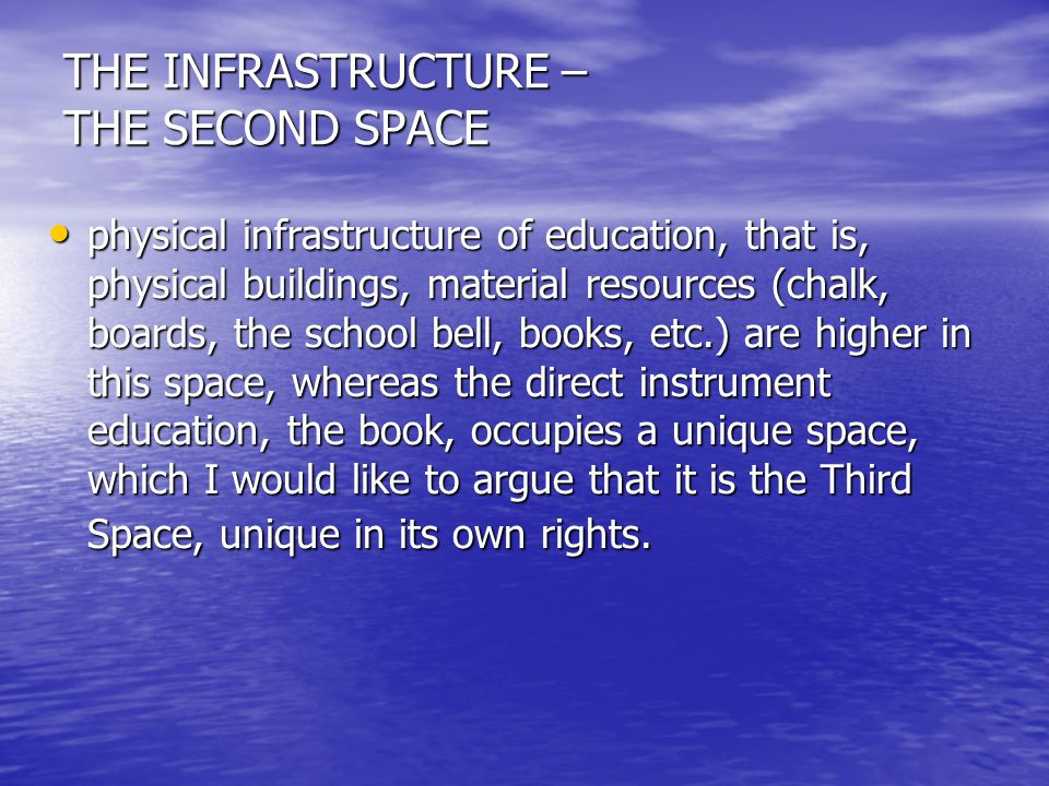 THE INFRASTRUCTURE – THE SECOND SPACE physical infrastructure of education, that is, physical buildings, material resources (chalk, boards, the school