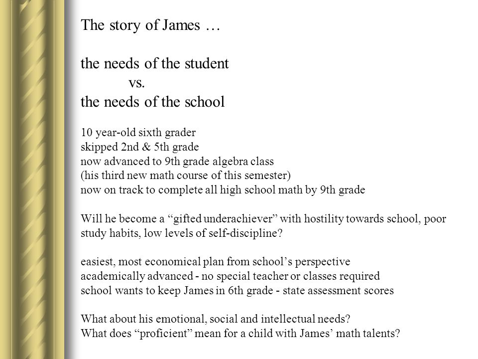 The story of James … the needs of the student vs.
