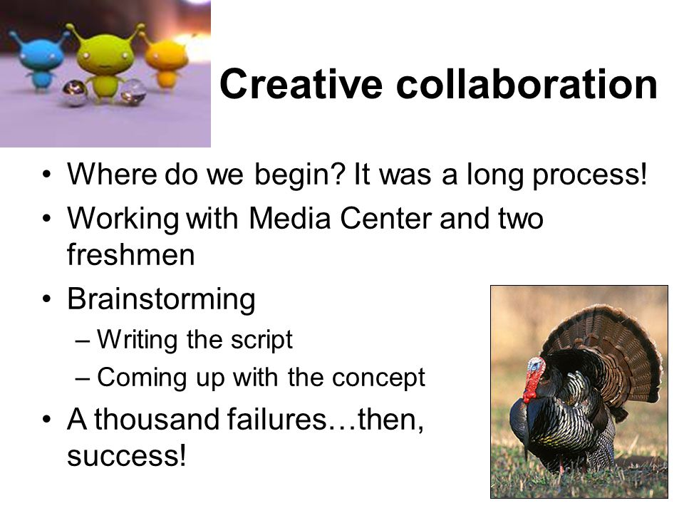Creative collaboration Where do we begin.It was a long process.