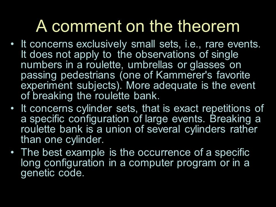 A comment on the theorem It concerns exclusively small sets, i.e., rare events. It does not apply to the observations of single numbers in a roulette,