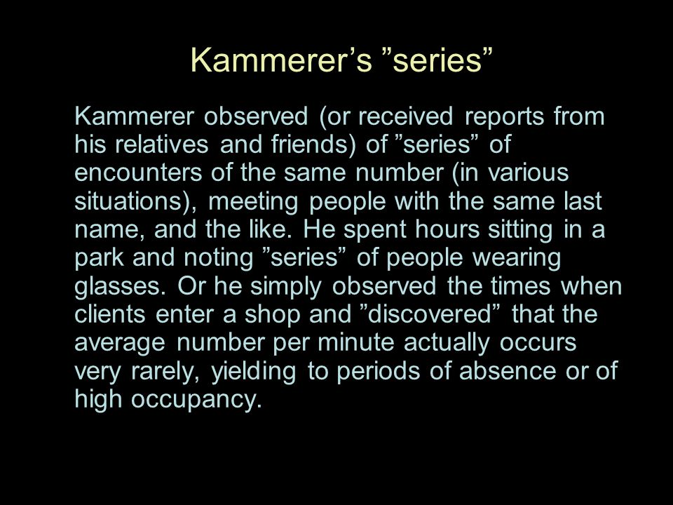 Kammerer observed (or received reports from his relatives and friends) of series of encounters of the same number (in various situations), meeting peo