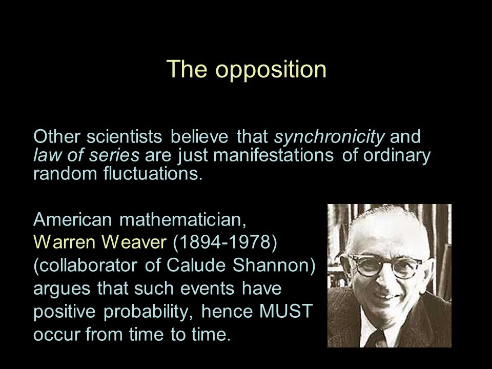 The opposition Other scientists believe that synchronicity and law of series are just manifestations of ordinary random fluctuations. American mathema