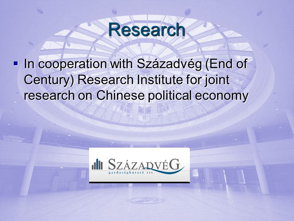 Research In cooperation with Századvég (End of Century) Research Institute for joint research on Chinese political economy In cooperation with Századvég (End of Century) Research Institute for joint research on Chinese political economy