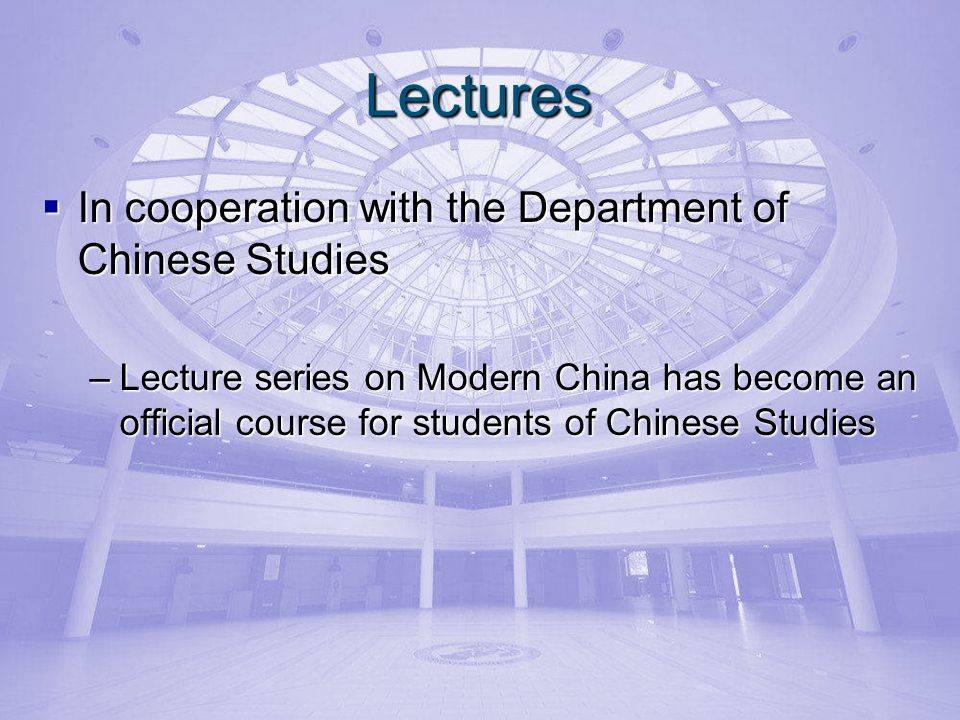 Lectures In cooperation with the Department of Chinese Studies In cooperation with the Department of Chinese Studies –Lecture series on Modern China h