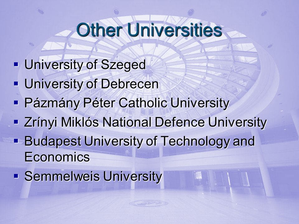 Other Universities University of Szeged University of Szeged University of Debrecen University of Debrecen Pázmány Péter Catholic University Pázmány Péter Catholic University Zrínyi Miklós National Defence University Zrínyi Miklós National Defence University Budapest University of Technology and Economics Budapest University of Technology and Economics Semmelweis University Semmelweis University