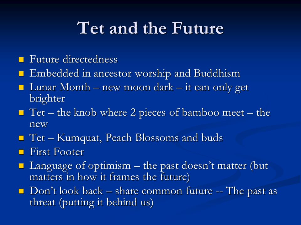 Tet and the Future Future directedness Future directedness Embedded in ancestor worship and Buddhism Embedded in ancestor worship and Buddhism Lunar M