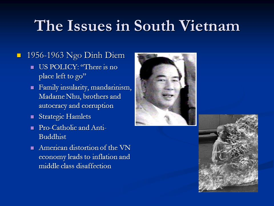 The Issues in South Vietnam 1956-1963 Ngo Dinh Diem 1956-1963 Ngo Dinh Diem US POLICY: There is no place left to go US POLICY: There is no place left