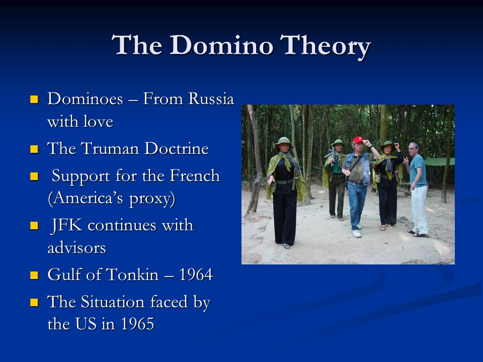 The Domino Theory Dominoes – From Russia with love Dominoes – From Russia with love The Truman Doctrine The Truman Doctrine Support for the French (Am