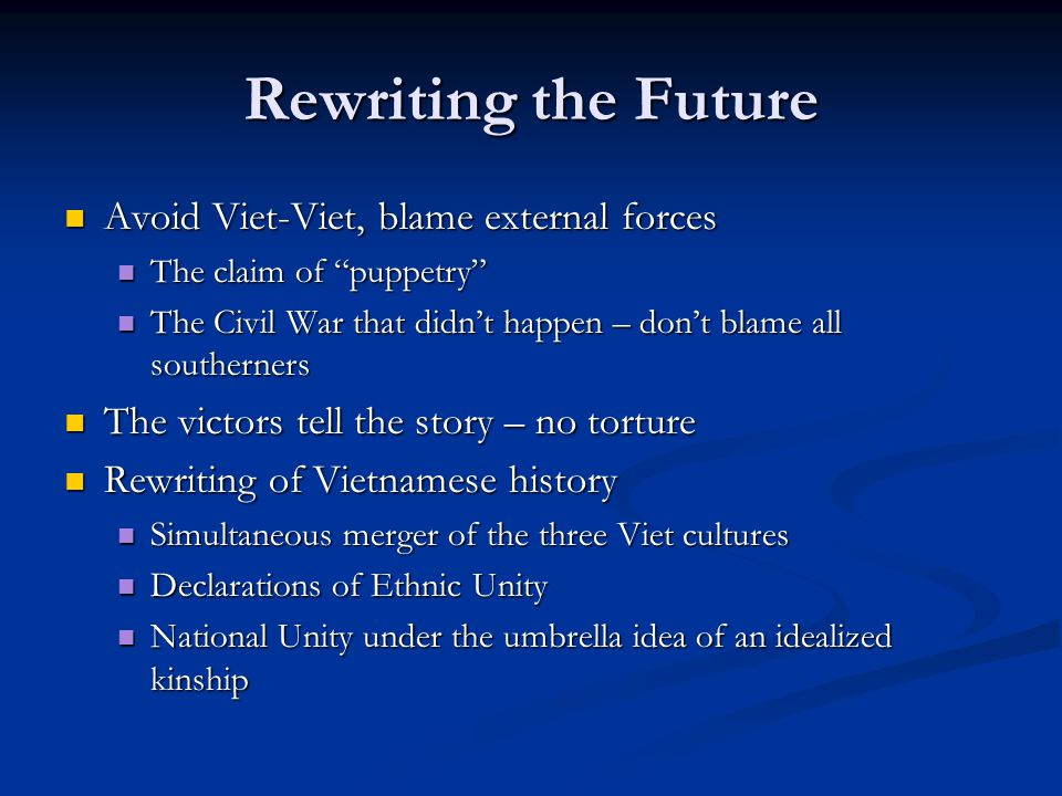 Rewriting the Future Avoid Viet-Viet, blame external forces Avoid Viet-Viet, blame external forces The claim of puppetry The claim of puppetry The Civ