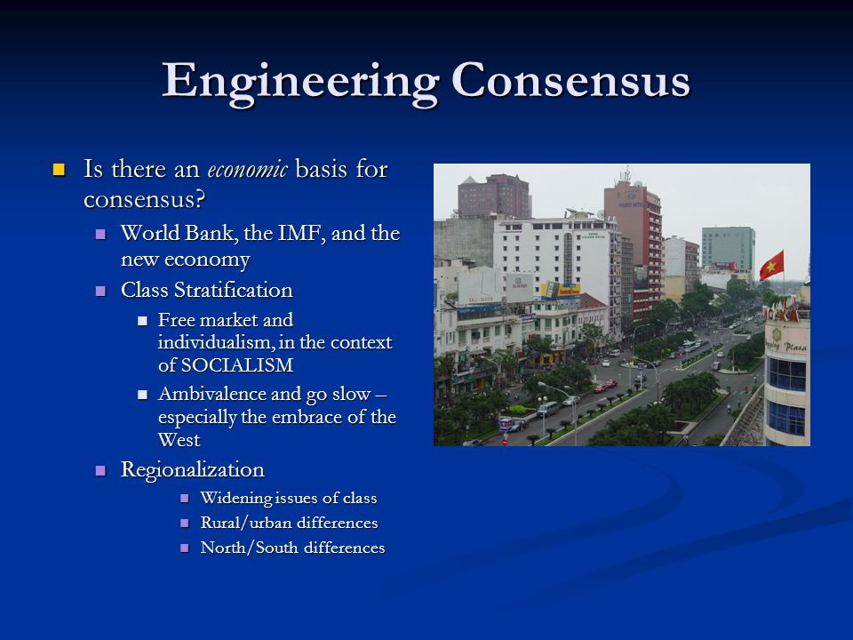 Engineering Consensus Is there an economic basis for consensus? Is there an economic basis for consensus? World Bank, the IMF, and the new economy Wor