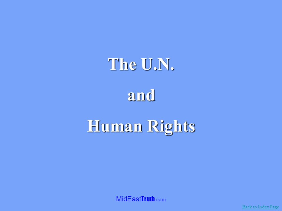 MidEast Truth.com This presentation is divided into four parts: The U.N. The U.N. and Human Rights Human Rights The U.N. The U.N. and Human Rights Hum