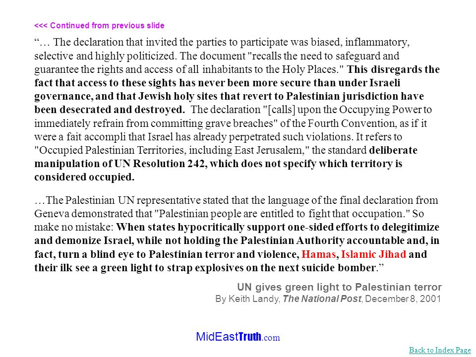 MidEast Truth.com <<< Continued from previous slide …[on December 2001] the scene shifted to Geneva, where the Swiss government acceded to pressure from the Arab League to convene a conference of the High Contracting Parties (original signatories) to the Fourth Geneva Convention ostensibly to enforce the application of the Convention in territories that Israel has administered since the Six Day War of June, 1967.