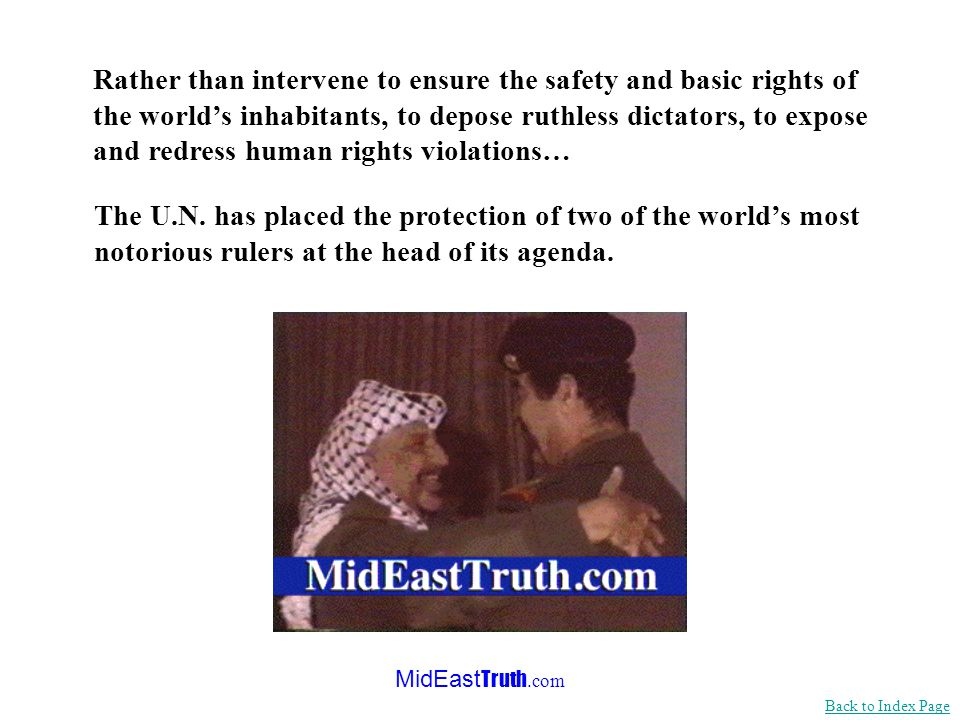 MidEast Truth.com Rather than intervene to ensure the safety and basic rights of the worlds inhabitants, to depose ruthless dictators, to expose and redress human rights violations… The U.N.