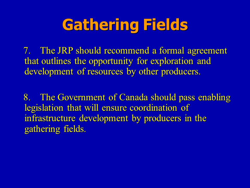 Gathering Fields 7.The JRP should recommend a formal agreement that outlines the opportunity for exploration and development of resources by other pro