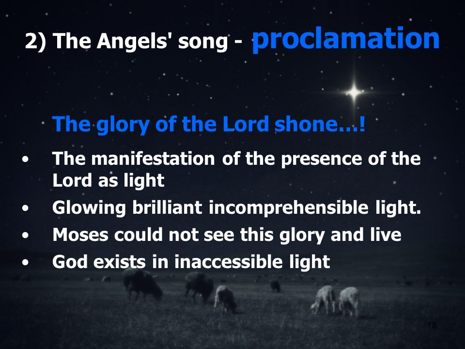 18 2) The Angels song - proclamation The glory of the Lord shone….