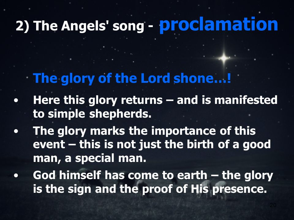 20 2) The Angels song - proclamation The glory of the Lord shone….