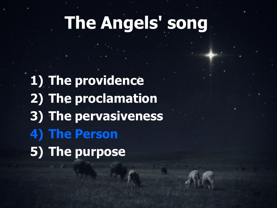 26 The Angels song 1)The providence 2)The proclamation 3)The pervasiveness 4)The Person 5)The purpose
