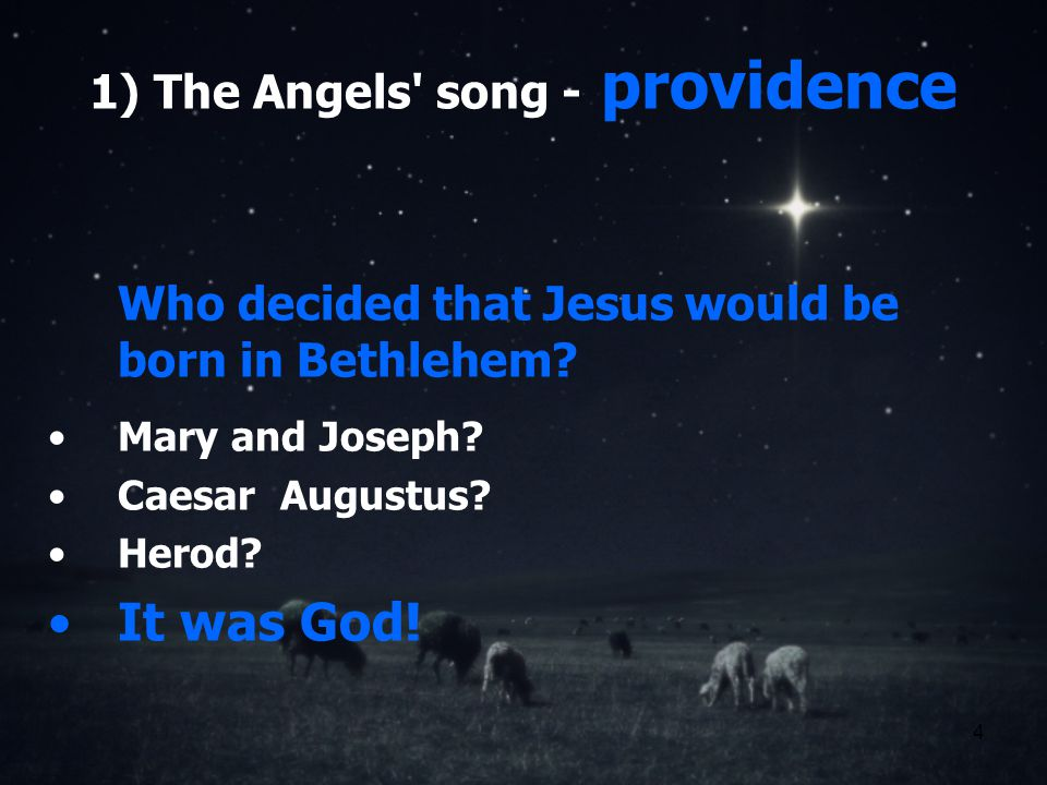 4 1) The Angels song - providence Who decided that Jesus would be born in Bethlehem.