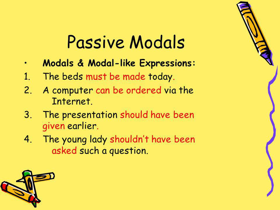 Passive Modals Modals & Modal-like Expressions: 1.The beds must be made today.