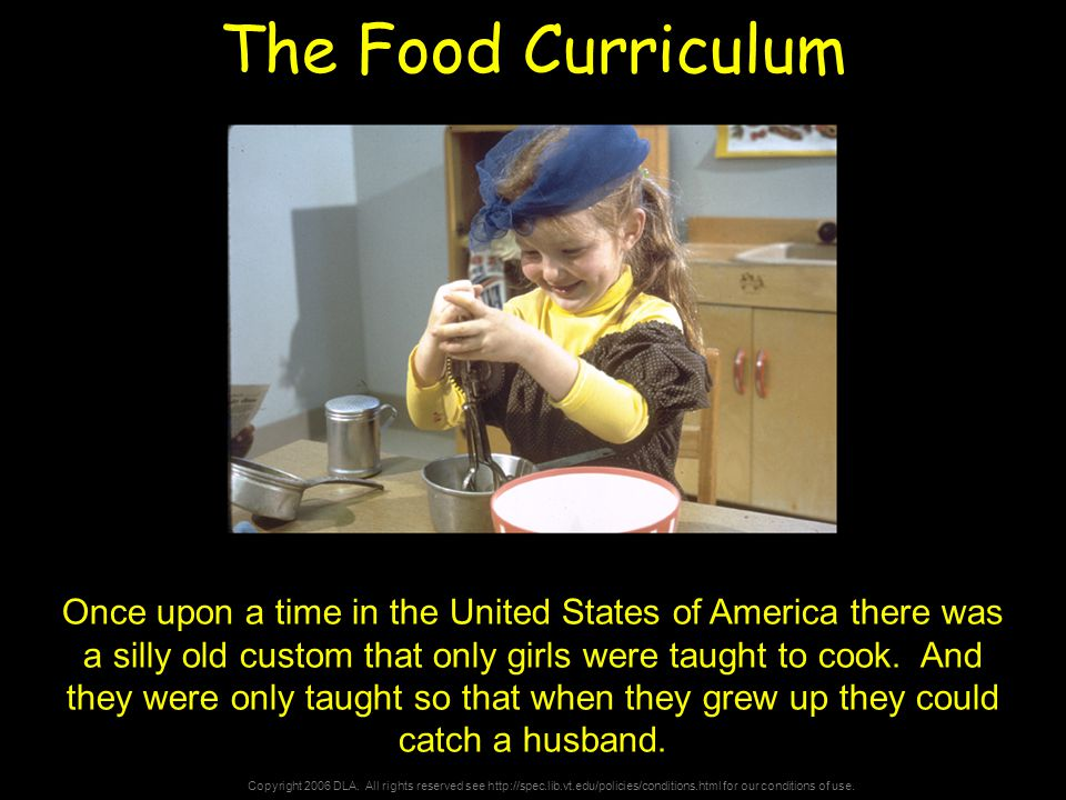 Copyright 2006 DLA. All rights reserved see http://spec.lib.vt.edu/policies/conditions.html for our conditions of use. The Food Curriculum Once upon a