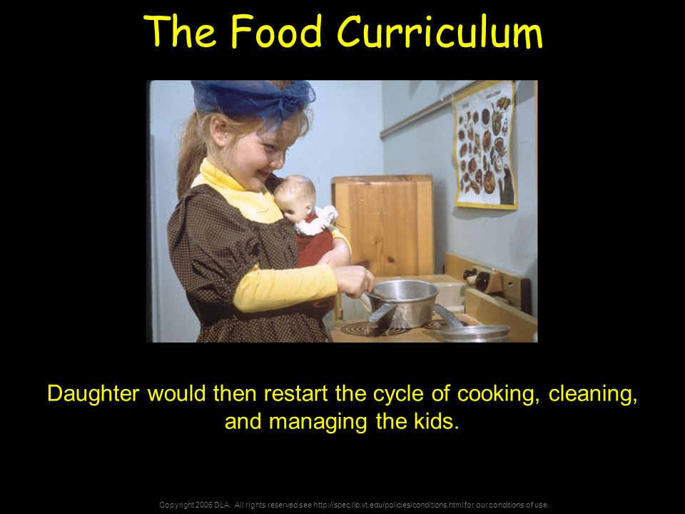 Copyright 2006 DLA. All rights reserved see http://spec.lib.vt.edu/policies/conditions.html for our conditions of use. The Food Curriculum Daughter wo