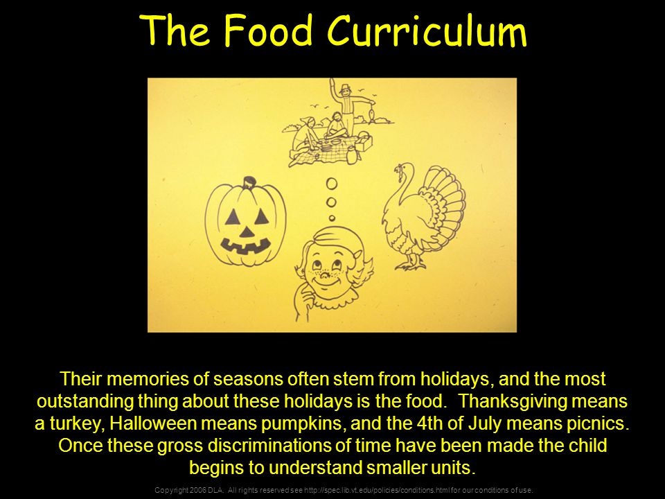 Copyright 2006 DLA. All rights reserved see http://spec.lib.vt.edu/policies/conditions.html for our conditions of use. The Food Curriculum Their memor