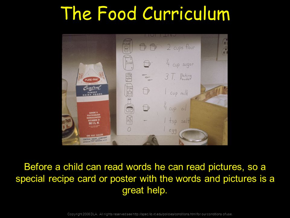 Copyright 2006 DLA. All rights reserved see http://spec.lib.vt.edu/policies/conditions.html for our conditions of use. The Food Curriculum Before a ch