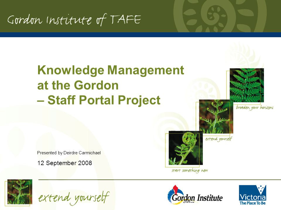 Knowledge Management at the Gordon – Staff Portal Project Presented by Deirdre Carmichael 12 September 2008