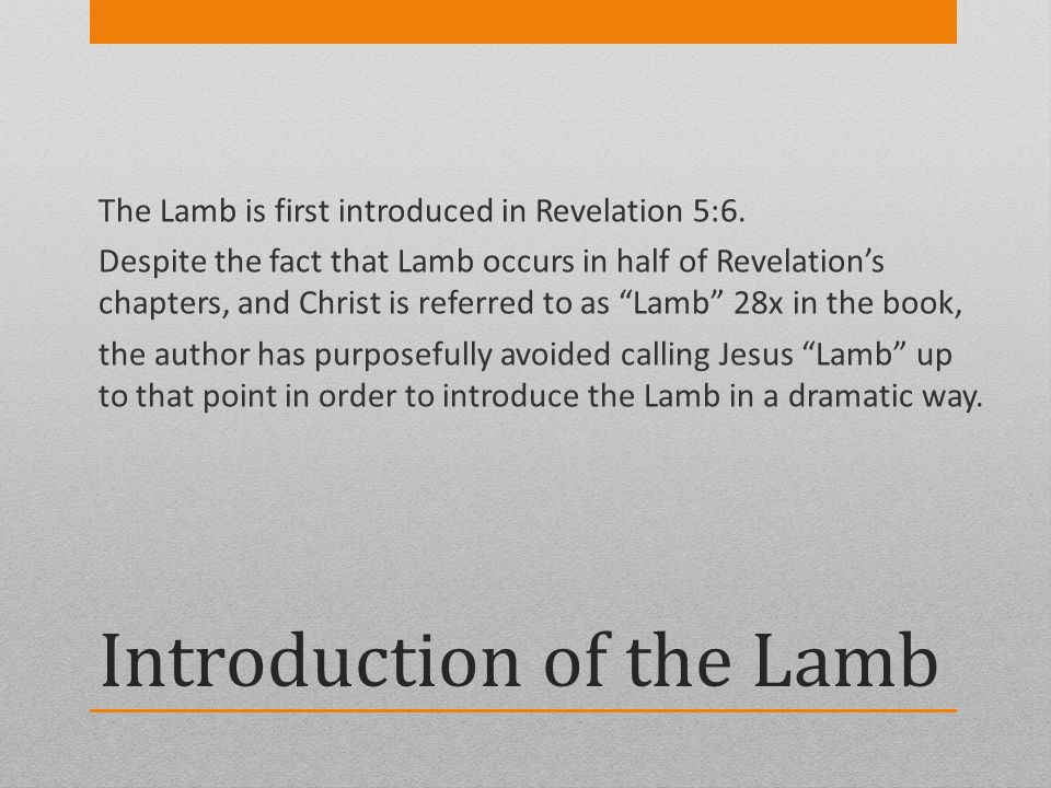 Introduction of the Lamb The Lamb is first introduced in Revelation 5:6. Despite the fact that Lamb occurs in half of Revelations chapters, and Christ