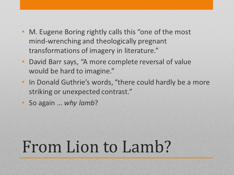 From Lion to Lamb? M. Eugene Boring rightly calls this one of the most mind-wrenching and theologically pregnant transformations of imagery in literat