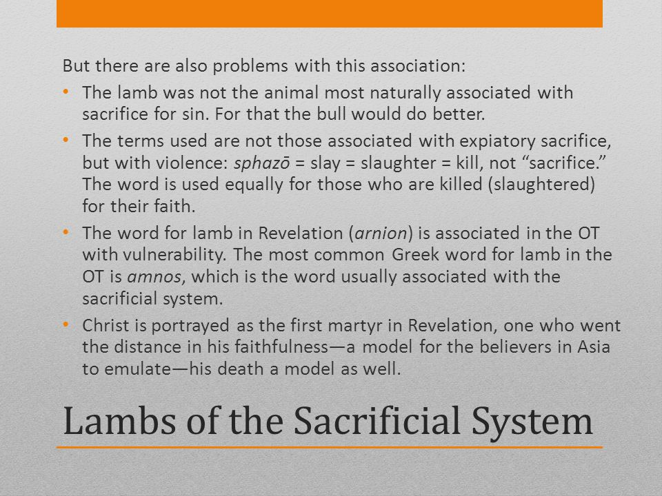 Lambs of the Sacrificial System But there are also problems with this association: The lamb was not the animal most naturally associated with sacrific