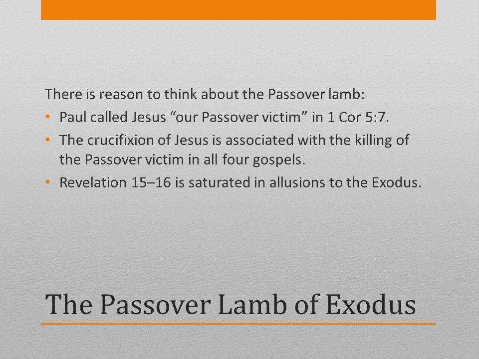 The Passover Lamb of Exodus There is reason to think about the Passover lamb: Paul called Jesus our Passover victim in 1 Cor 5:7. The crucifixion of J
